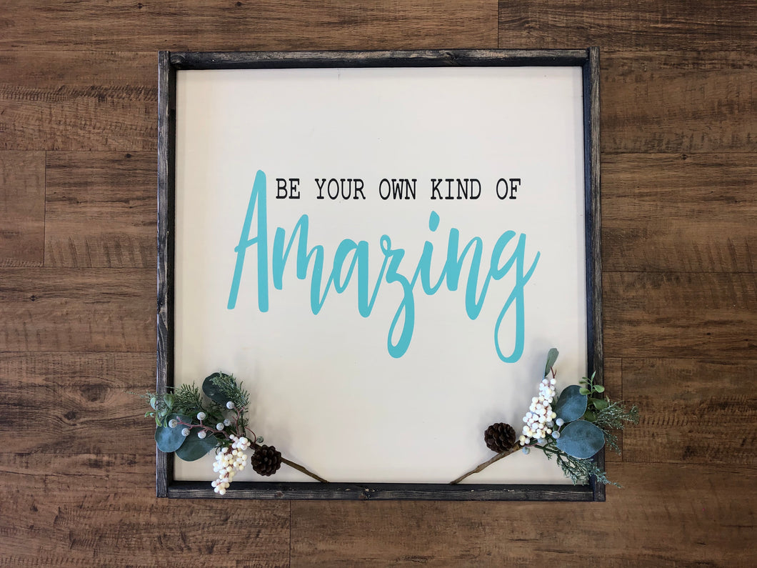Be Your Own Kind of Amazing Sign (MH28)