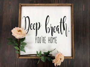 Deep Breath You're Home Sign(MH20)