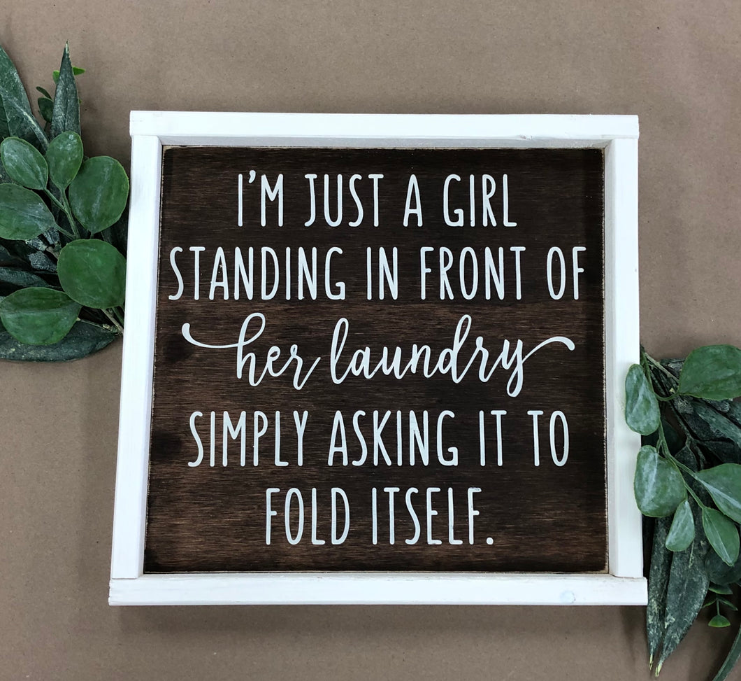 I'm Just a Girl Standing in Front of Her Laundry Simply Asking it to Fold Itself Sign(MH11)