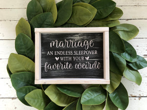 Marriage An Endless Sleepover with Your Favorite Weirdo Sign(MH9)