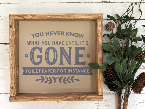 You Never Know What You Have Until It's Gone Toilet Paper for Instance Sign (MH5)