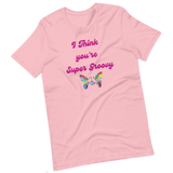 I Think you're Super Groovy Unisex T-Shirt