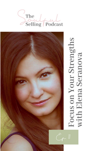 """Focus on your strengths"" - Elena Seranova for the Soulful Selling Podcast"
