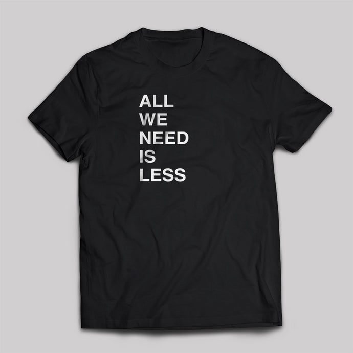 All We Need is Less Statement Tee