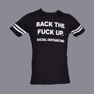 Back The Fuck Up. Social Distancing  Pandemic Relief Statement Tee