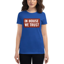 Load image into Gallery viewer, In House We Trust Women's short sleeve t-shirt