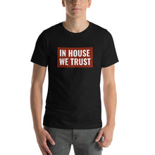 Load image into Gallery viewer, In House We Trust Short-Sleeve Unisex T-Shirt