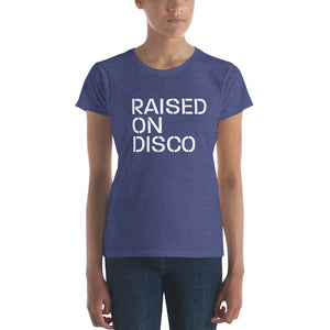 Raised on Disco Women's T shirt