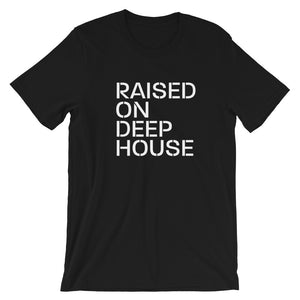 Raised On Deep House Unisex T-Shirt (Short-Sleeve)