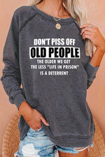 Dont Piss Off Old People The Older We Get The Less Life In Prison Letter Print Raglan Sleeves Sweatshirt