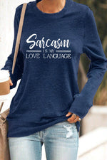 Sarcasm is my Love Language Artistic Font Letter Print Casual T-shirt