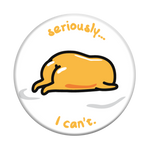 Gudetama I Can't, PopSockets