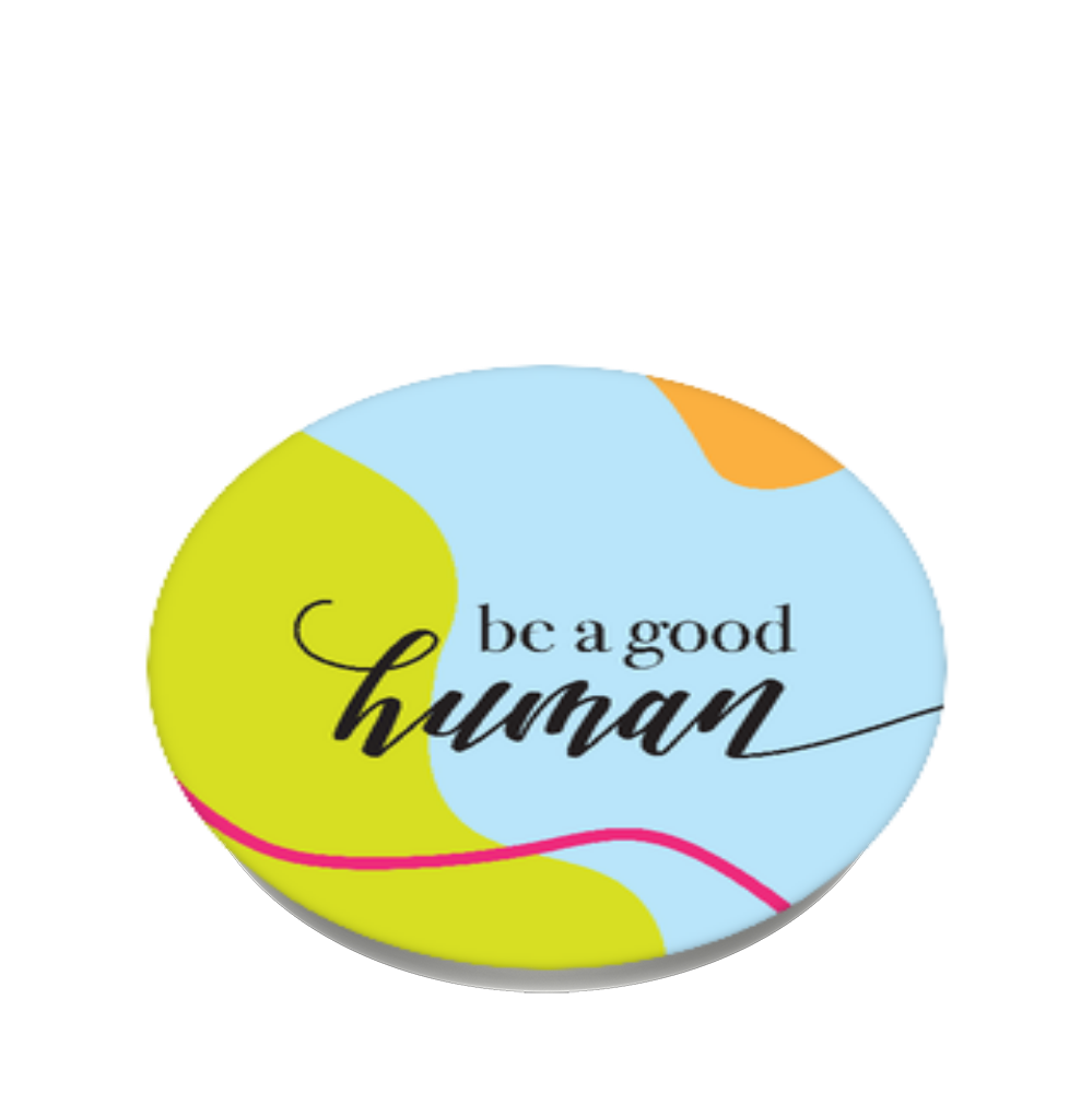 Be A Good Human, PopSockets