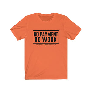 """NO PAYMENT NO WORK"" t-shirt black print Unisex Jersey Short Sleeve Tee"