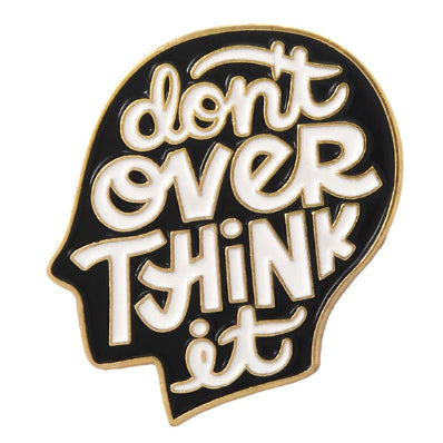 DON'T OVER THINK IT ENAMEL PIN