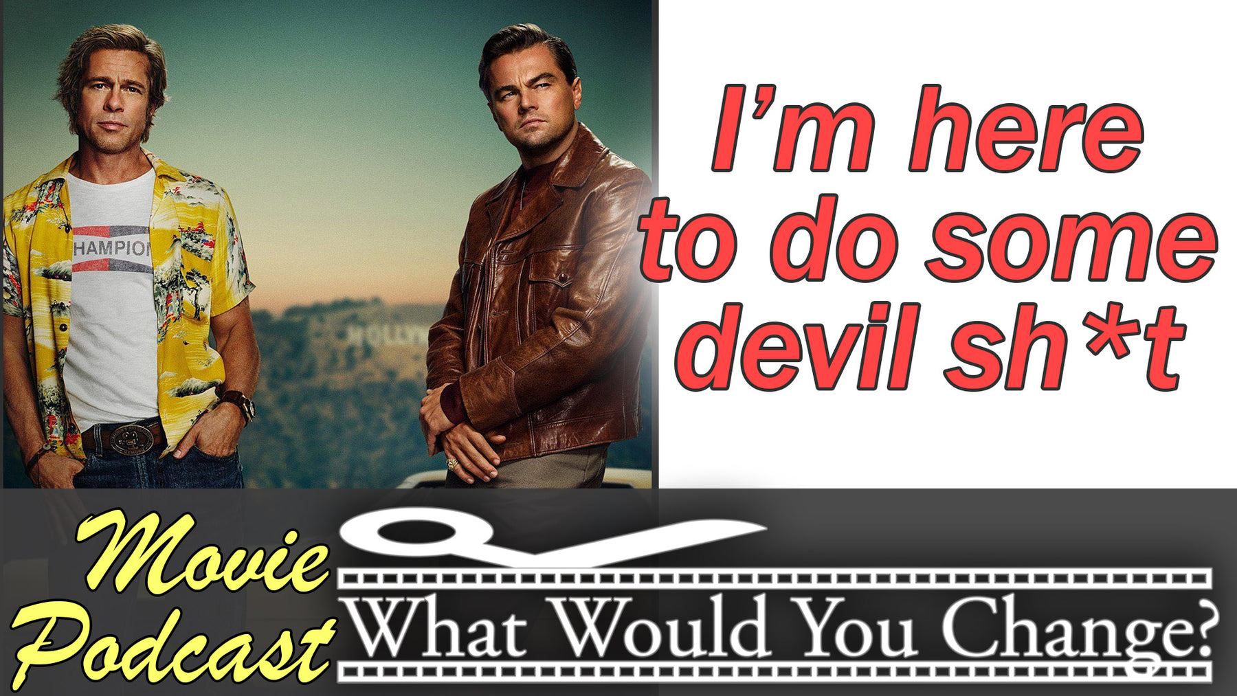 Once Upon a Time in Hollywood | 2019 | What Would You Change? | Movie Podcast