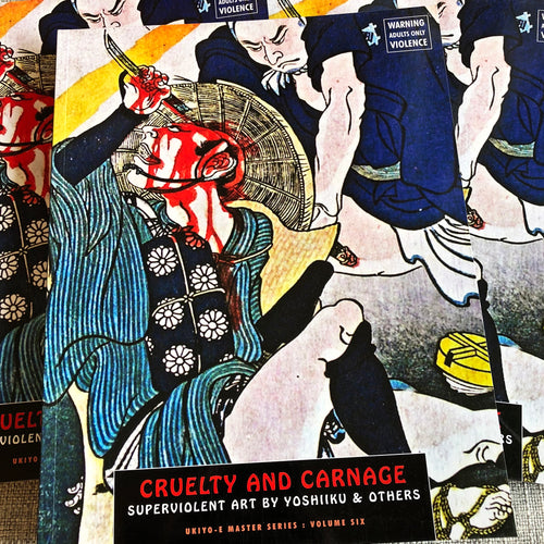 Ukiyo-E Master Series Volume 6: Cruelty and Carnage