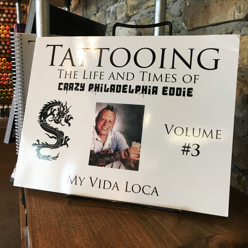 Tattooing: The Life and Times of Crazy Philadelphia Eddie - Vol. 3