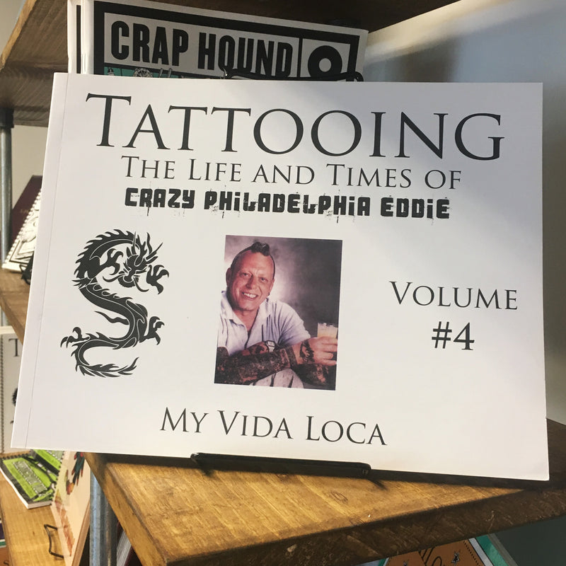 Tattooing: The Life and Times of Crazy Philadelphia Eddie - Vol. 4