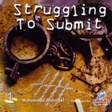 Struggling To Submit (1 CD) By Muhammad Alshareef