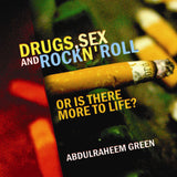 Drugs, Sex And Rock N' Roll: Or is there more to life? (1 CD) By AbdurRaheem Green