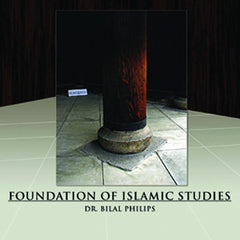 Foundation of Islamic Studies By Dr. Bilal Philips (12 CD Set)
