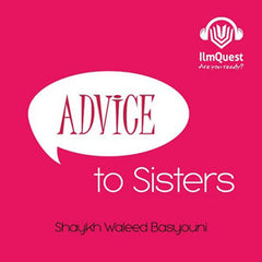 Advice to Sisters By Waleed Basyouni (1 CD)