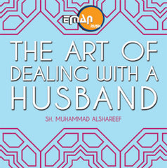 The Art of Dealing with a Husband - by Muhammad al Shareef