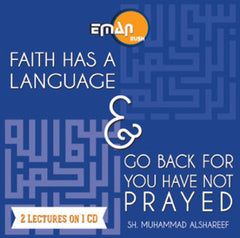 Faith Has A Language & Go Back For You Have Not Prayed - By Muhammad alShareef