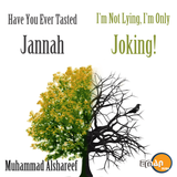Have You Ever Tasted Jannah? & I'm Not Lying, I'm Only Joking by Muhammad Al Shareef