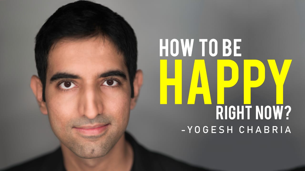 Yogesh Chabria - How to be happy right now? (Video)