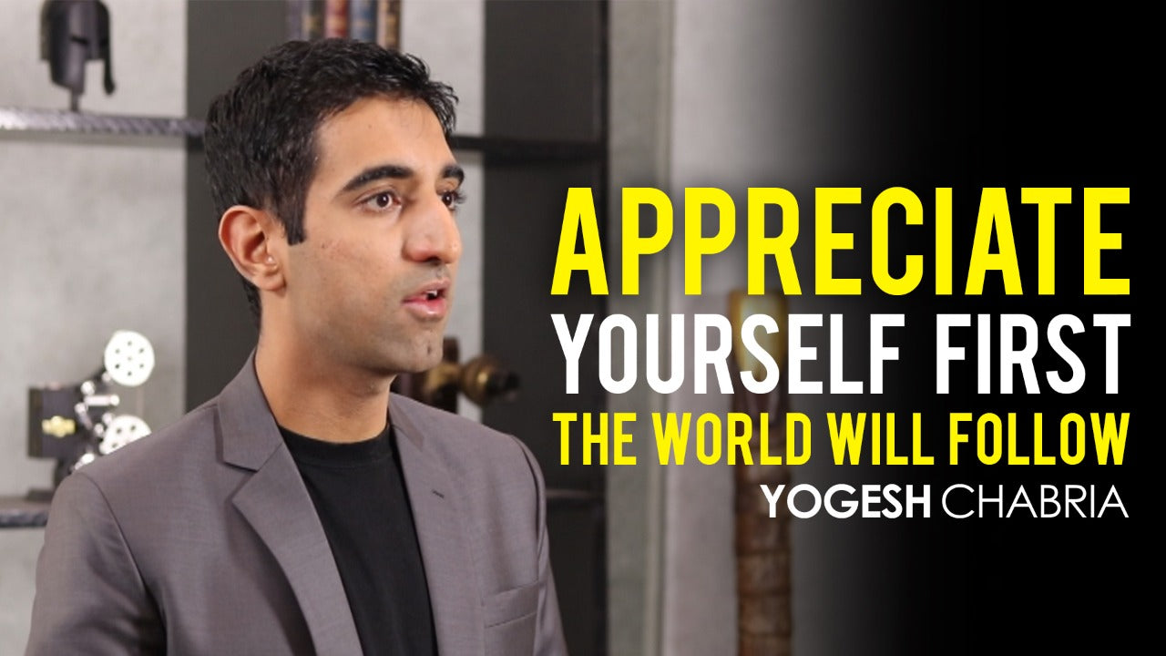 Yogesh Chabria - Love and Appreciate Yourself (Video)
