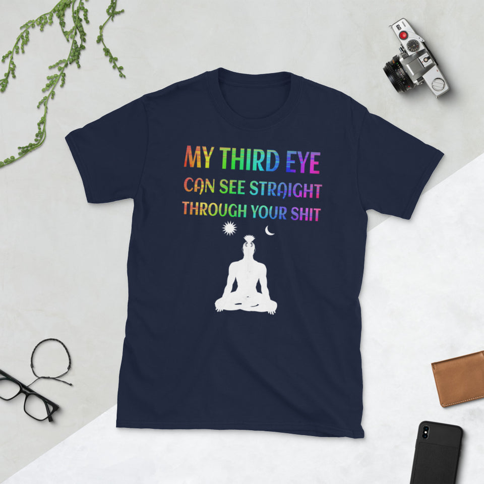 My Third Eye Can See Through Your Shit- Funny Spiritual Shirt- Short-Sleeve Unisex T-Shirt