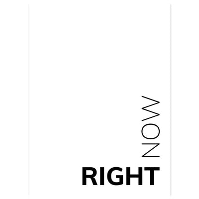 Right Now Black & White Typography Poster at Claude & Leighton