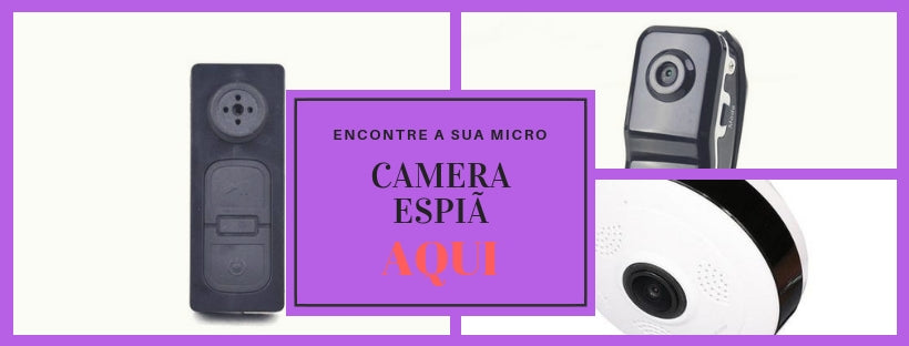 Camera espiã : encontre a sua micro camera!
