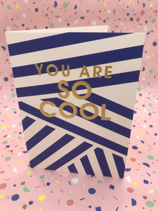 A stripy blue and white cards which states you are so cool