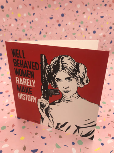 An illustrated greetings card showing Princess Leia with the words well behaved women rarely make history