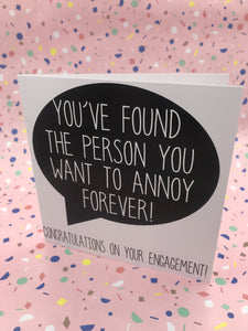 A black and white card with a speech bubble saying you have found the person to annoy forever