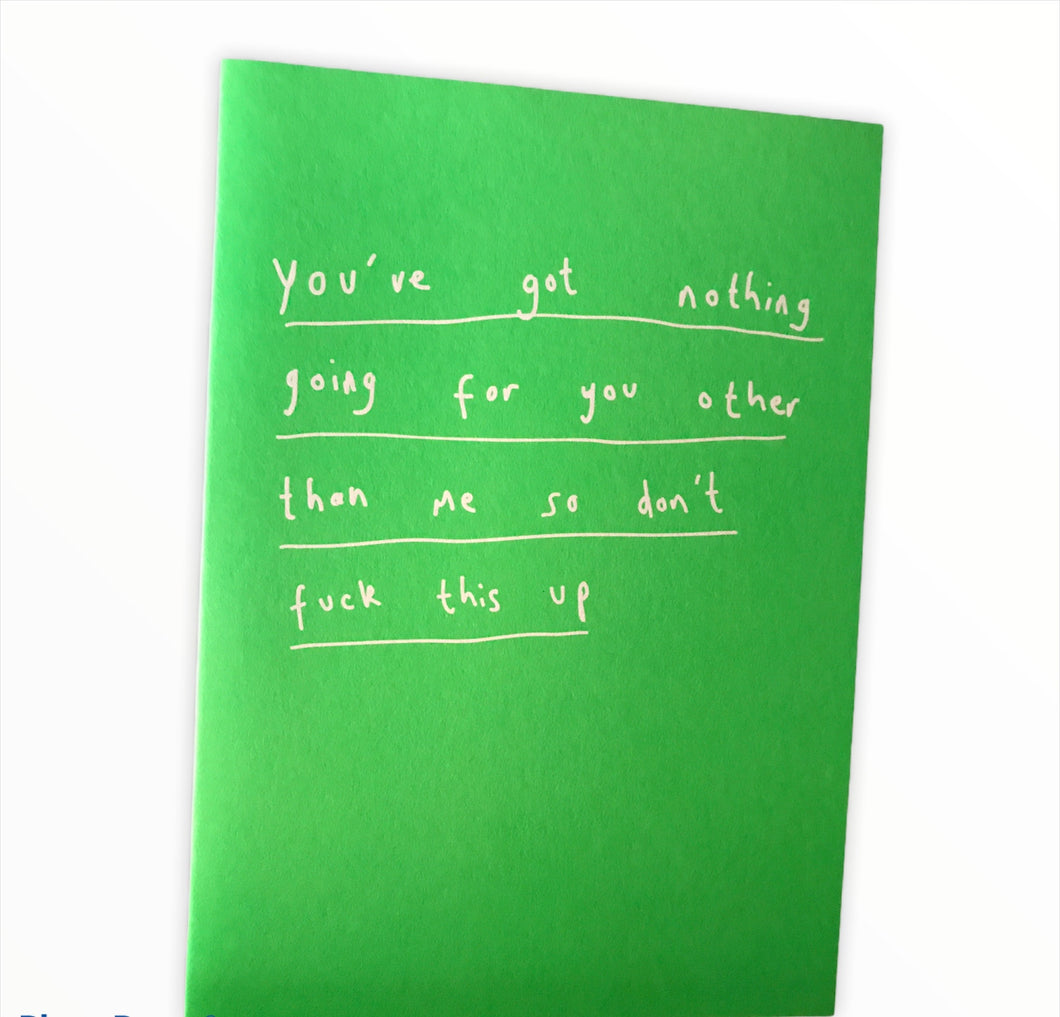You've got nothing going for you... (Caution, sweary card!)
