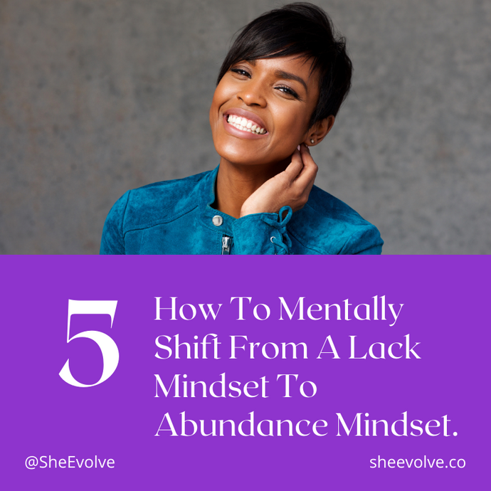 5 Ways To Mentally Shift From A Lack Mindset To An Abundance Mindset