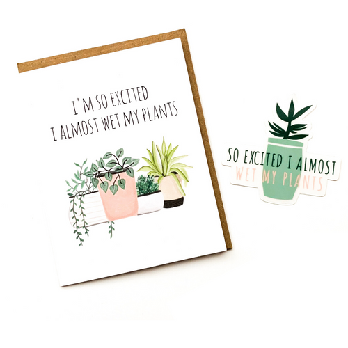 So Excited I Almost Wet My Plants - Card & Sticker Set