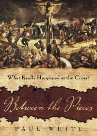 Between the Pieces: What Really Happened at the Cross