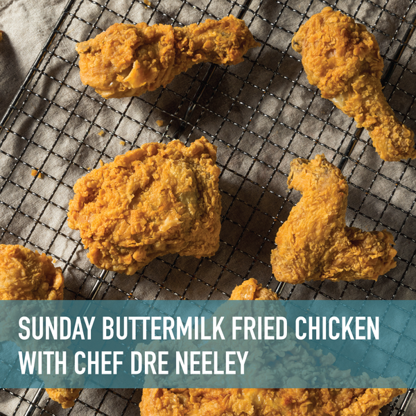 Sunday Buttermilk Fried Chicken with Chef Dre Neeley + Livestream [10/11/2020]