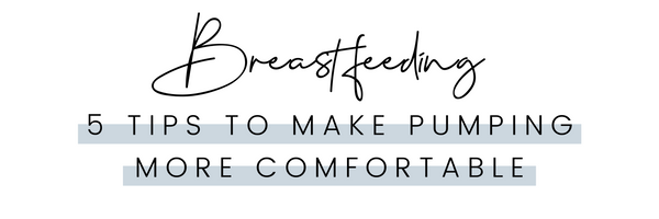 Breastfeeding: 5 Tips to Make Pumping More Comfortable