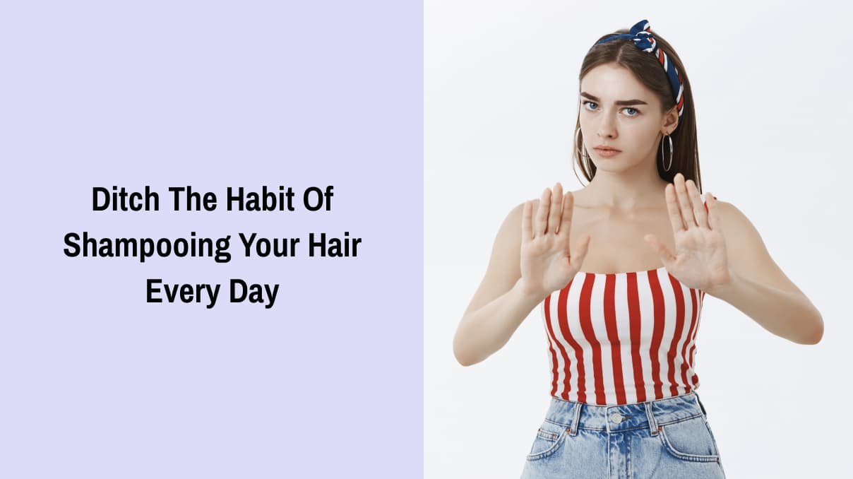 Ditch The Habit Of Shampooing Your Hair Every Day