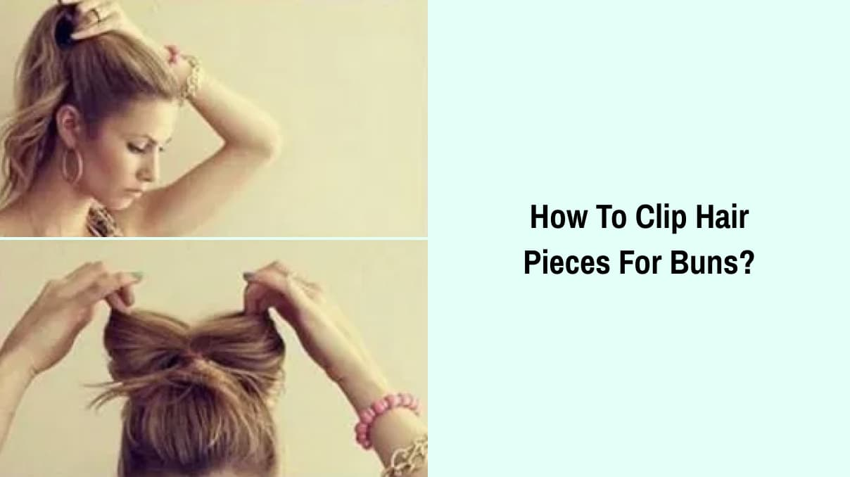 How To Clip Hair Pieces For Buns?