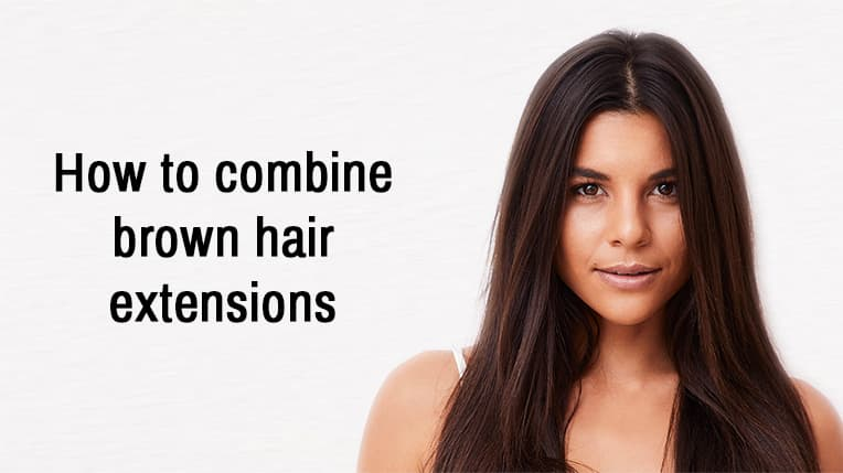 How to combine brown hair extensions