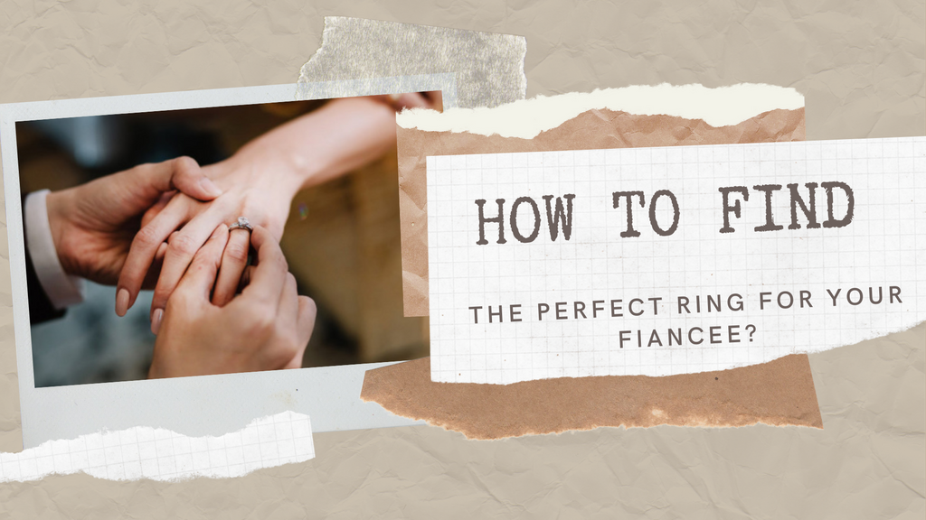 How To Find The Perfect Ring For Your Fiancee?