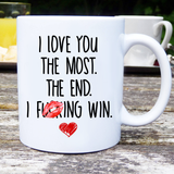 I Love You The Most The End I Fucking Win Couples Mug