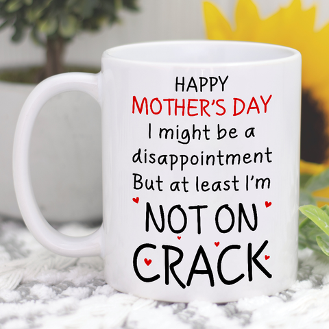 Happy Mother's Day Disappointment Not On Crack Mug - Christmas Gift For Couples